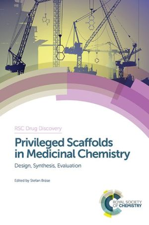 Privileged Scaffolds in Medicinal Chemistry: Design, Synthesis, Evaluation