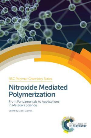 Nitroxide Mediated Polymerization Nitroxide Mediated Polymerization: From Fundamentals to Applications in Materials Science from Fundamentals to Appli
