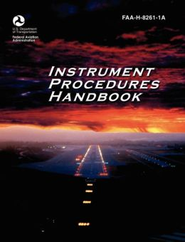 Instrument Procedures Handbook. FAA Instrument Procedures Handbook: FAA-H-8261-1a