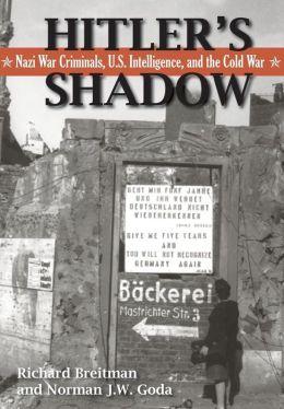 Hitler's Shadow: Nazi War Criminals, U.S. Intelligence, and the Cold War