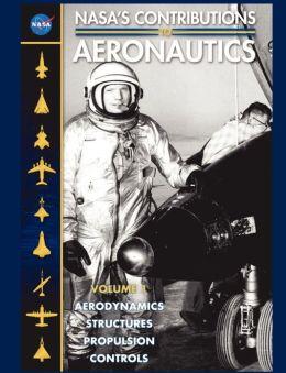 NASA's Contributions to Aeronuatics Volume I: Aerodynamics, Structures, Propulsion, Controls