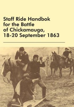 Staff Ride Handbok for the Battle of Chickamauga, 18-20 September 1863