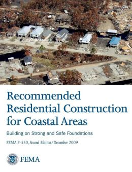Recommended Residential Construction for Coastal Areas: Building on Strong and Safe Foundations (Full Color Publication. Fema P-550, Second Edition /