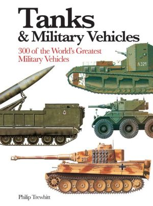 Tanks & Military Vehicles: 300 of the World's Greatest Military Vehicles