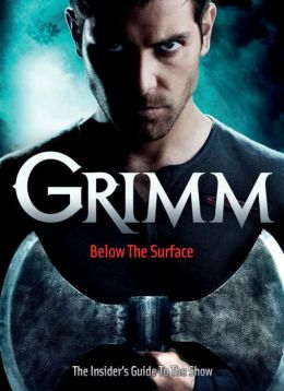 Grimm: Below the Surface : The Insider#s Guide to the Show