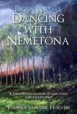 Book Cover Image. Title: Pagan Portals - Dancing with Nemetona:  A Druid's exploration of sanctuary and sacred space, Author: Joanna van der Hoeven