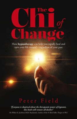 The Chi of Change: How hypnotherapy can help you heal and turn your life around - regardless of your past