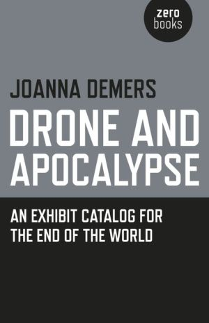 Drone and Apocalypse: An Exhibit Catalog for the End of the World