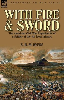 With Fire and Sword: The American Civil War Experiences of a Soldier of the 5th Iowa Infantry