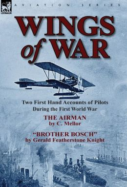 Wings of War: Two First Hand Accounts of Pilots During the First World War-The Airman by C. Mellor and Brother Bosch by Gerald Feath