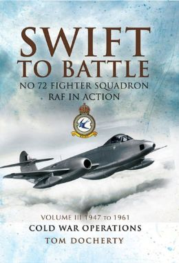 Swift to Battle: 72 Fighter Squadron RAF in Action: Volume 3: 1947 to 1961