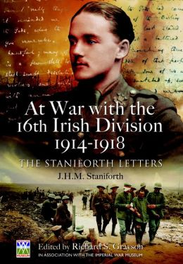 At War with the 16th Irish Division 1914-1918: The Letters of J H M Staniforth
