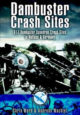 Dambuster Crash Sites: 617 Squadron in Holland and Germany