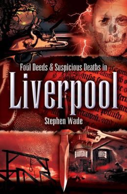 Foul Deeds and Suspicious Deaths in Liverpool