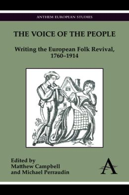 The Voice of the People: Writing the European Folk Revival, 1760-1914