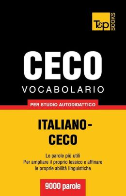 Vocabolario Italiano-Ceco per studio autodidattico - 9000 parole