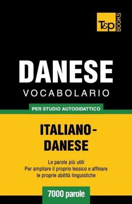 Vocabolario Italiano-Danese per studio autodidattico - 7000 parole