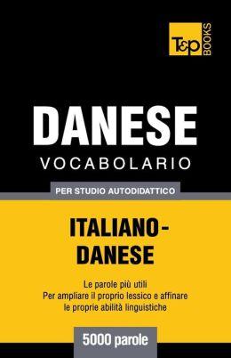 Vocabolario Italiano-Danese per studio autodidattico - 5000 parole