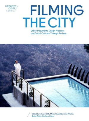 Filming the City: Urban Documents, Design Practices, and Social Criticism through the Lens