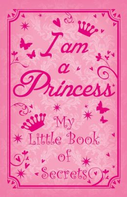 I am a Princess: My Little Book of Secrets