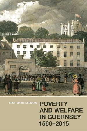 Poverty and Welfare in Guernsey, 1560-2015