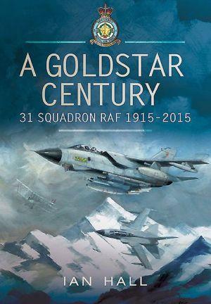 A Goldstar Century: 31 Squadron RAF 1915-2015