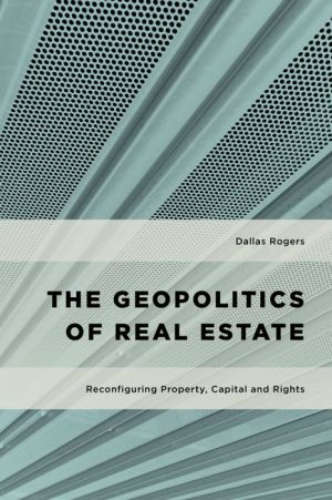The Geopolitics of Real Estate: Reconfiguring Property, Capital and Rights