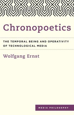 Chronopoetics: The Temporal Being and Operativity of Technological Media