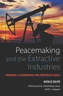 Peacemaking and the Extractive Industries: Towards a Framework for Corporate Peace
