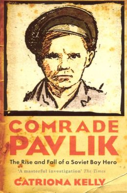 Comrade Pavlik: The Rise And Fall Of A Soviet Boy Hero