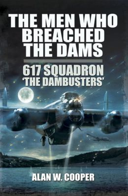 The Men Who Breached the Dams: 617 Squadron