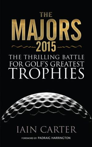 The Majors 2015: The Thrilling Battle for Golf's Greatest Trophies