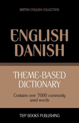 Theme-Based Dictionary British English-Danish - 7000 Words