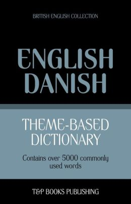 Theme-Based Dictionary British English-Danish - 5000 Words