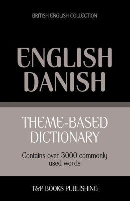 Theme-Based Dictionary British English-Danish - 3000 Words