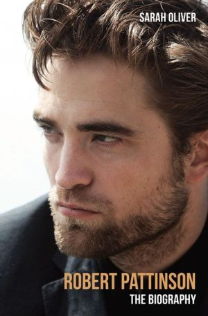 Robert Pattinson: The Biography