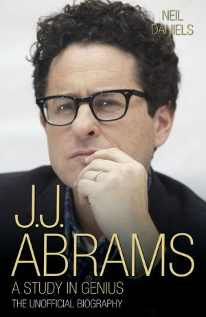 J.J. Abrams: A Study in Genius: The Unofficial Biography