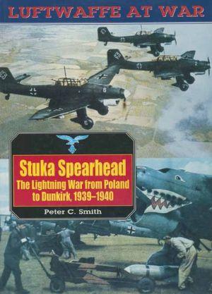 Stuka Spearhead: The Lightning War from Poland to Dunkirk, 1939-1940