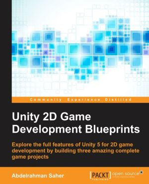 Unity 2D Game Development Blueprints