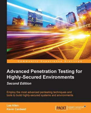 Advanced Penetration Testing for Highly-Secured Environments - Second Edition