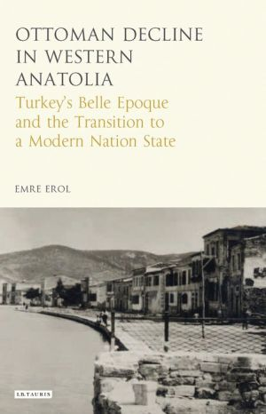 Ottoman Decline in Western Anatolia: Turkey's Belle Epoque and the Transition to a Modern Nation State