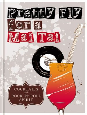 Pretty Fly For a Mai Tai: Cocktails with rock 'n' roll spirit