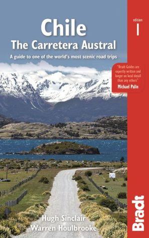 Chile: The Carretera Austral: A Guide to One of the World's Most Scenic Road Trips