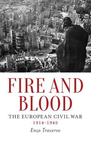 Fire and Blood: The European Civil War, 1914-1945