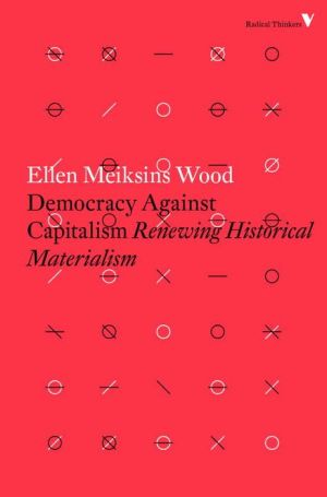 Democracy Against Capitalism: Renewing Historical Materialism