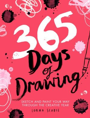 Book 365 Days of Drawing: Sketch and Paint Your Way Through the Creative Year