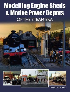 Modelling Engine Sheds Motive Power Depots Of The Steam Era
