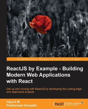 ReactJS by Example- Building Modern Web Applications with React