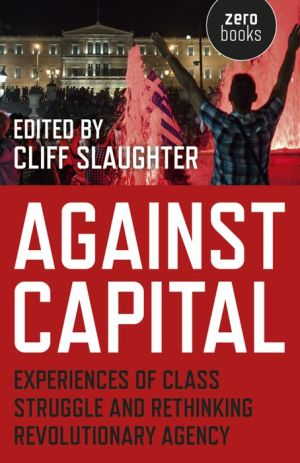 Against Capital: Experiences of Class Struggle and Rethinking Revolutionary Agency