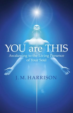 YOU are THIS: Awakening to the Living Presence of Your Soul